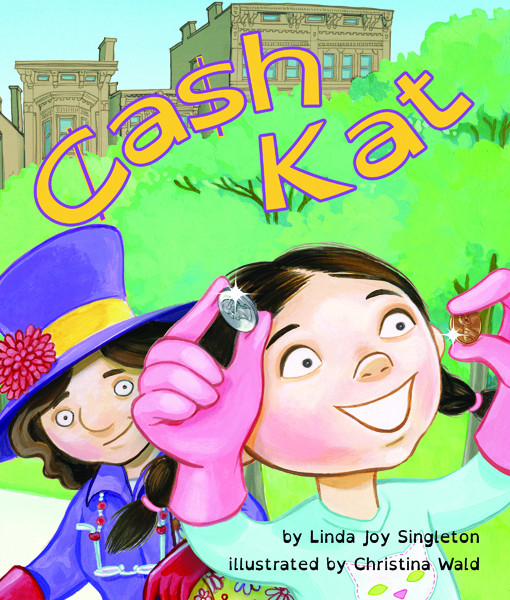 Cash Cat Written by Linda Joy Singleton Illustrated by Christina Wald