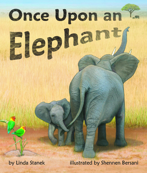 Once Upon an Elephant Written by Linda Stanek Illustrated by Shennen Bersani
