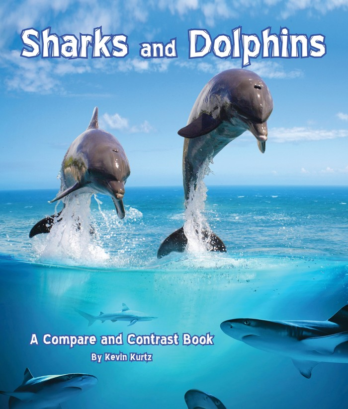 Sharks and Dolphins: A Compare and Contrast Book Written by Kevin Kurtz