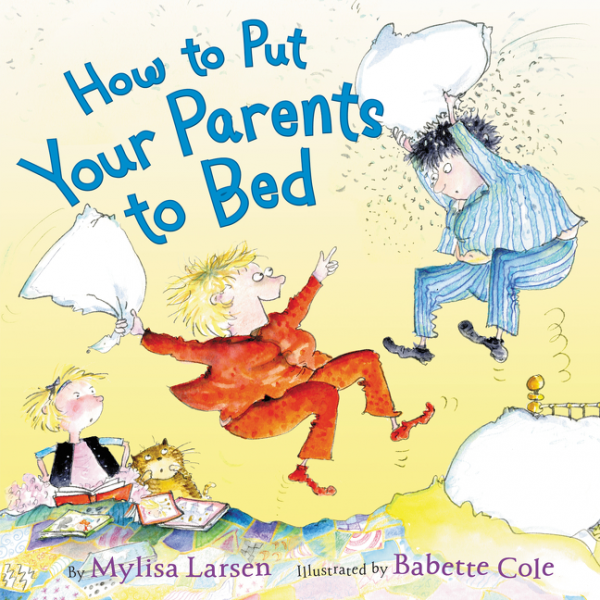 How to Put Your Parents to Bed by Mylisa Larsen illustrated by Babette Cole