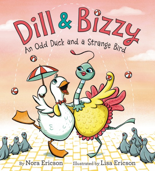 Dill & Bizzy An Odd Duck and a Strange Bird by Nora Ericson illustrated by Lisa Ericson
