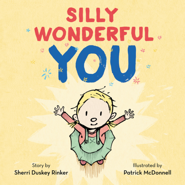 Silly Wonderful You Book Review. Silly Wonderful You by Sherri Duskey Rinker illustrated by Patrick McDonnell
