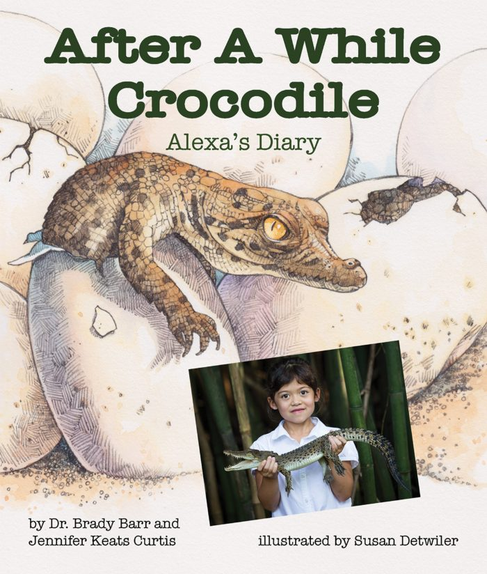 After A While Crocodile: Alexas Diary Written by Dr. Brady Barr & Jennifer Keats Curtis Illustrated by Susan Detwiler