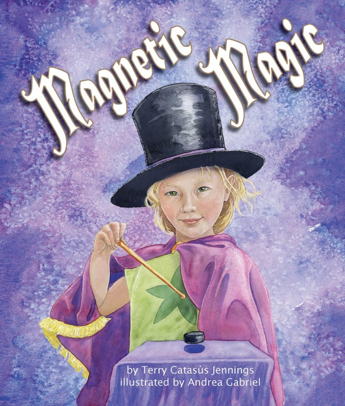 Magnetic Magic by Terry Catas's Jennings (Author), Andrea Gabriel (Illustrator)