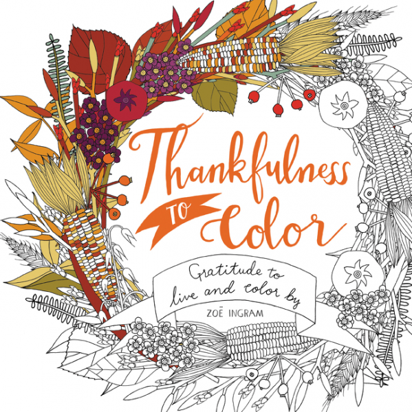 Thanksgiving Coloring Book: Thankfulness to Color Gratitude to Live and Color By by Zoe Ingram