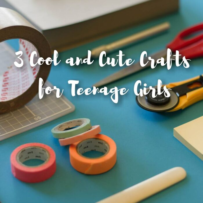3 Cool and Cute Crafts for Teenage Girls