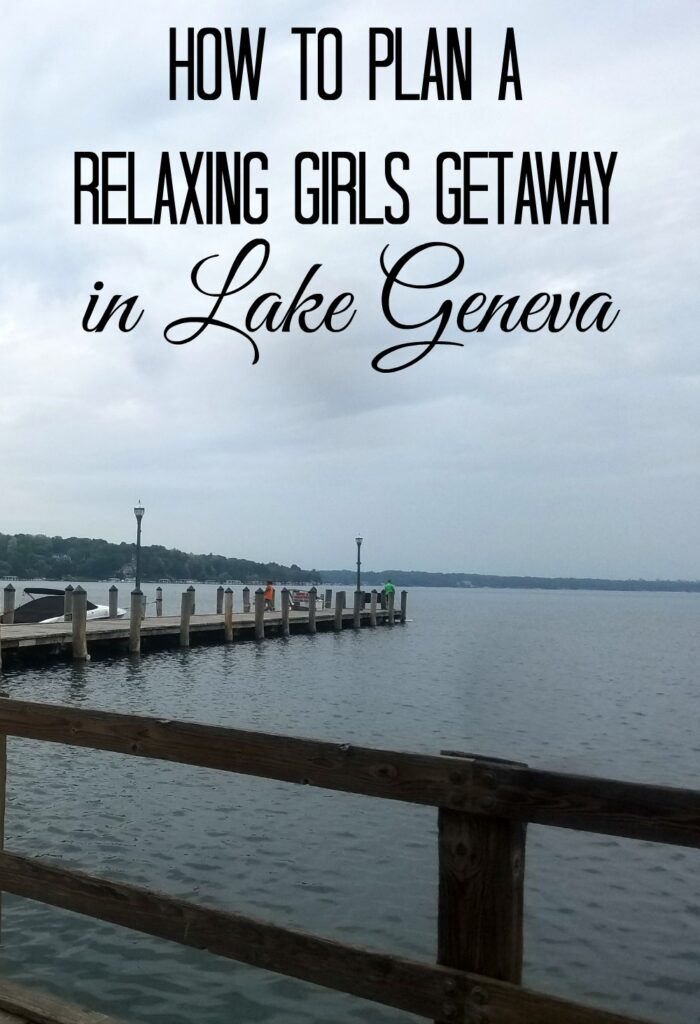 How to Plan a Relaxing Girls Getaway in Lake Geneva