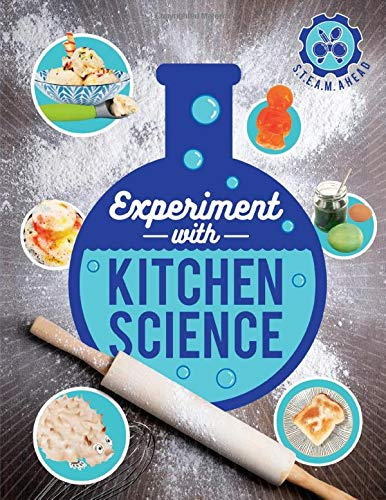 Experiment with Kitchen Science (STEAM Ahead Series)