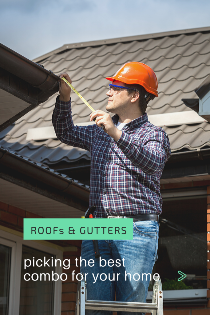 Roofs and Gutters – Picking the Best Combo for Your Home